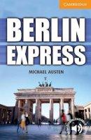 Austen, Michael - Berlin Express Level 4 Intermediate (Cambridge English Readers) - 9780521174909 - V9780521174909