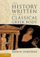 Osborne, Robin - The History Written on the Classical Greek Body (The Wiles Lectures) - 9780521176705 - V9780521176705