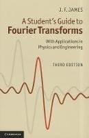 James, J. F. - A Student's Guide to Fourier Transforms: With Applications in Physics and Engineering - 9780521176835 - V9780521176835