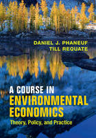 Phaneuf, Daniel J., Requate, Till - A Course in Environmental Economics: Theory, Policy, and Practice - 9780521178693 - V9780521178693