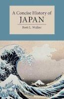 Walker, Brett L. - A Concise History of Japan (Cambridge Concise Histories) - 9780521178723 - V9780521178723