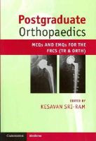 Sri-Ram, Kesavan - Postgraduate Orthopaedics: MCQs and EMQs for the FRCS (Tr & Orth) - 9780521184717 - V9780521184717