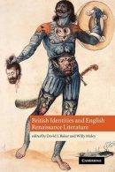. Ed(s): Baker, David J.; Maley, Willy - British Identities and English Renaissance Literature - 9780521189682 - V9780521189682