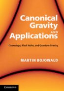 Bojowald, Martin - Canonical Gravity and Applications: Cosmology, Black Holes, and Quantum Gravity - 9780521195751 - V9780521195751