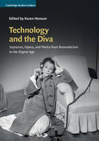 - Technology and the Diva: Sopranos, Opera, and Media from Romanticism to the Digital Age (Cambridge Studies in Opera) - 9780521198066 - V9780521198066