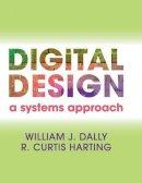 Dally, William James, Harting, R. Curtis - Digital Design: A Systems Approach - 9780521199506 - V9780521199506