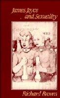 Brown, Richard - James Joyce and Sexuality - 9780521248112 - KSG0016013