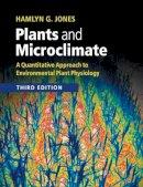 Jones, Hamlyn G. - Plants and Microclimate - 9780521279598 - V9780521279598