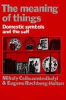 Csikszentmihalyi, Mihaly, Halton, Eugene - The Meaning of Things: Domestic Symbols and the Self - 9780521287746 - V9780521287746
