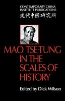 Dick Wilson - Mao Tse-Tung in the Scales of History: A Preliminary Assessment Organised by The China Quarterly (Contemporary China Institute Publications) - 9780521291903 - V9780521291903