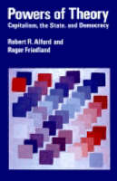 Alford, Robert R. - Powers of Theory: Capitalism, the State, and Democracy - 9780521316354 - KEX0285245