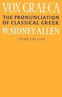 Allen, W. Sidney - Vox Graeca: The Pronunciation of Classical Greek - 9780521335553 - V9780521335553