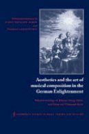 Sulzer, Johann Georg; Koch, Heinrich Christoph - Aesthetics and the Art of Musical Composition in the German Enlightenment - 9780521360357 - V9780521360357
