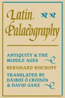 Bischoff, Bernhard - Latin Palaeography: Antiquity and the Middle Ages - 9780521367264 - V9780521367264