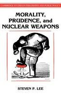 Lee, Steven P. - Morality, Prudence, and Nuclear Weapons - 9780521382724 - V9780521382724