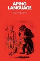 Wallman, Joel - Aping Language - 9780521404877 - V9780521404877
