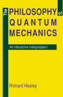 Healey - The Philosophy of Quantum Mechanics: An Interactive Interpretation - 9780521408745 - KOC0010902