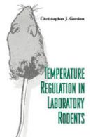 Gordon, Christopher J. - Temperature Regulation in Laboratory Rodents - 9780521414265 - V9780521414265