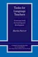 Parrott, Martin - Tasks for Language Teachers: A Resource Book for Training and Development (Cambridge Teacher Training and Development) - 9780521426664 - V9780521426664
