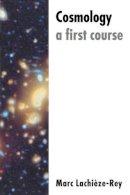 Lachièze-Rey, Marc - Cosmology: A First Course - 9780521479660 - V9780521479660