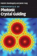 Skorobogatiy, Professor Maksim; Yang, Jianke - Fundamentals of Photonic Crystal Guiding - 9780521513289 - V9780521513289