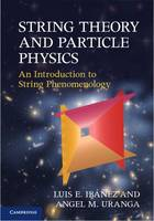 Ibáñez, Luis E., Uranga, Angel M. - String Theory and Particle Physics: An Introduction to String Phenomenology - 9780521517522 - V9780521517522