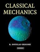 Gregory, R. Douglas - Classical Mechanics - 9780521534093 - V9780521534093