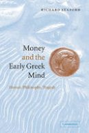 Seaford, Richard - Money and the Early Greek Mind: Homer, Philosophy, Tragedy - 9780521539920 - V9780521539920
