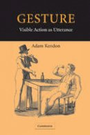 Kendon, Adam - Gesture: Visible Action as Utterance - 9780521542937 - V9780521542937
