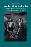 Thelen, Kathleen - How Institutions Evolve: The Political Economy of Skills in Germany, Britain, the United States, and Japan (Cambridge Studies in Comparative Politics) - 9780521546744 - V9780521546744