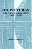 Elkins, James - On Pictures and the Words that Fail Them - 9780521571081 - V9780521571081