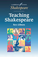 Gibson, Rex - Teaching Shakespeare: A Handbook for Teachers (Cambridge School Shakespeare) - 9780521577885 - V9780521577885