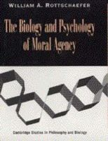 Rottschaefer, William Andrew - The Biology and Psychology of Moral Agency - 9780521592659 - V9780521592659