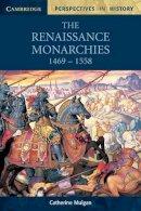 Catherine Mulgan - The Renaissance Monarchies: 1469-1558 (Cambridge Perspectives in History) - 9780521598705 - V9780521598705