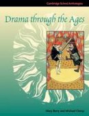 Berry, Mary, Clamp, Michael - Drama through the Ages (Cambridge School Anthologies) - 9780521598750 - V9780521598750