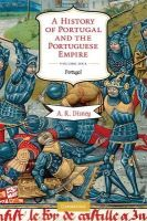 Disney, A. R. - A History of Portugal and the Portuguese Empire, Vol. 1: From Beginnings to 1807: Portugal (Volume 1) - 9780521603973 - V9780521603973