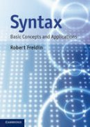 Freidin, Robert - Syntax: Basic Concepts and Applications - 9780521605786 - V9780521605786
