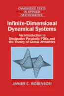 Robinson, James C. - Infinite-Dimensional Dynamical Systems: An Introduction to Dissipative Parabolic PDEs and the Theory of Global Attractors (Cambridge Texts in Applied Mathematics) - 9780521635646 - V9780521635646