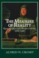 Crosby, Alfred W. - The Measure of Reality: Quantification and Western Society, 1250-1600 - 9780521639903 - V9780521639903