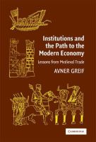 Greif, Avner - Institutions and the Path to the Modern Economy: Lessons from Medieval Trade (Political Economy of Institutions and Decisions) - 9780521671347 - V9780521671347