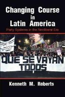 Roberts, Kenneth M. - Changing Course in Latin America: Party Systems in the Neoliberal Era (Cambridge Studies in Comparative Politics) - 9780521673266 - V9780521673266