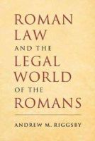 Riggsby, Andrew M. - Roman Law and the Legal World of the Romans - 9780521687119 - V9780521687119