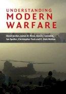 Jordan, David, Kiras, James D., Lonsdale, David J., Speller, Ian, Tuck, Christopher, Walton, C. Dale - Understanding Modern Warfare - 9780521700382 - V9780521700382