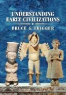 Trigger, Bruce G. - Understanding Early Civilizations: A Comparative Study - 9780521705455 - V9780521705455
