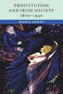 Luddy, Maria - PROSTITUTION AND IRISH SOCIETY 180 - 9780521709057 - 9780521709057