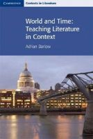 Barlow, Adrian - World and Time: Teaching Literature in Context (Cambridge Contexts in Literature) - 9780521712477 - V9780521712477