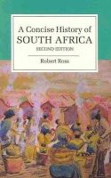 Ross, Robert - A Concise History of South Africa (Cambridge Concise Histories) - 9780521720267 - V9780521720267