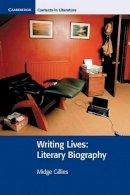 Gillies, Midge - Writing Lives: Literary Biography (Cambridge Contexts in Literature) - 9780521732314 - V9780521732314
