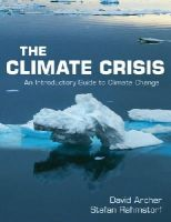 Archer, David, Rahmstorf, Stefan - The Climate Crisis: An Introductory Guide to Climate Change - 9780521732550 - V9780521732550