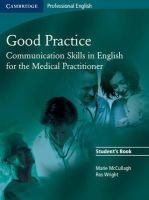 McCullagh, Marie, Wright, Ros - Good Practice Student's Book: Communication Skills in English for the Medical Practitioner (Cambridge Professional English) - 9780521755900 - V9780521755900